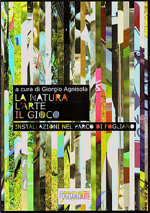 La natura, l'are, il gioco. Fogliano Arte 2009. A cura di Giorgio Agnisola